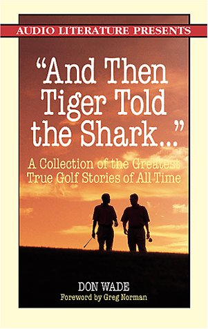 And Then Tiger Told the Shark...: A Collection of the Greatest True Golf Stories Ever Told (Collection Greg Norman)