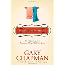 Home Improvements: The Chapman Guide to Negotiating Change with Your Spouse (Marriage Saver)