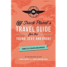 Off Track Planet's Travel Guide for the Young, Sexy, and Broke: Completely Revised and Updated (Off Track Planet Travel Guide)