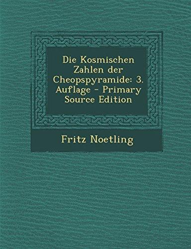 Die Kosmischen Zahlen Der Cheopspyramide: 3. Auflage - Primary Source Edition