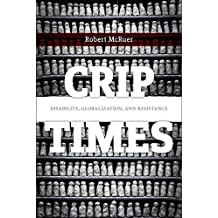 Crip Times: Disability, Globalization, and Resistance (English Edition)