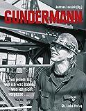 Gundermann: Von jedem Tag will ich was haben, was ich nicht vergesse ... Briefe, Dokumente, Interviews, Erinnerungen (Biographien)
