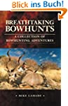 Breathtaking Bowhunts: A Collection o...