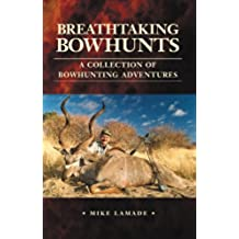 Breathtaking Bowhunts: A Collection of Bowhunting Adventures (English Edition)