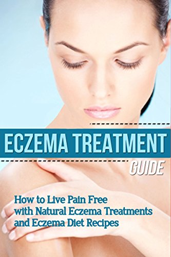 Mia Skin Care (Eczema: Treatment Guide - How to Live Pain Free with Natural Eczema Treatments & Eczema Diet Recipes (clear skin, natural home remedies, skin care, skin ... natural beauty recipes) (English Edition))