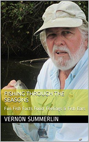 Fishing Through the Seasons: Fun Fish Facts Food, Feelings & Fish Ears (Freshwater Fishing Series Book 6) (English Edition)