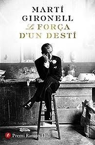 La força d'un destí: Premi Ramon Llull 2018 par Martí Gironell