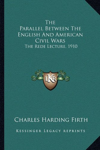 The Parallel Between the English and American Civil Wars the Parallel Between the English and American Civil Wars: The Rede Lecture, 1910 the Rede Lec