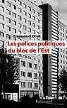 Les polices politiques du bloc de l'Est: À la recherche de l'Internationale tchékiste, 1955-1989 par Droit
