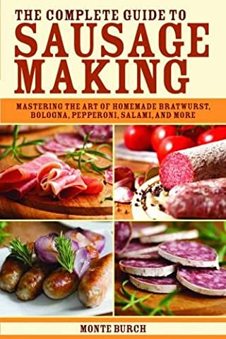 The Complete Guide to Sausage Making: Mastering