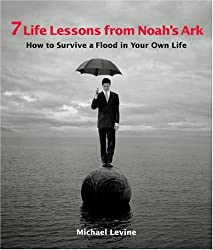 7 Life Lessons from Noah's Ark: How to Survive a Flood in Your Own Life by Michael K. Levine (2003-11-07)