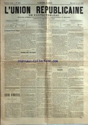 UNION REPUBLICAINE DE FONTAINEBLEAU (L') [No 1011] du 06/04/1887 - LA COMMISSION DU BUDGET PAR ALIUS - INFORMATIONS POLITIQUES - AVANT LES VACANCES - UN ARTICLE DE LA POST - LA SOCIETE DES AGRICULTEURS - EXPLOSION A MADRID - RUSSIE - ALSACE-LORRAINE - ECHOS - LE DROIT DES FEMMES - EN DETRESSE - GRATITUDE PEU COUTEUSE - DEFICIT CLERICAL - PLUS DE CHAPEAUX ELEVES - LE CRIME D'ORCIVAL PAR EMILE GABORIAU.