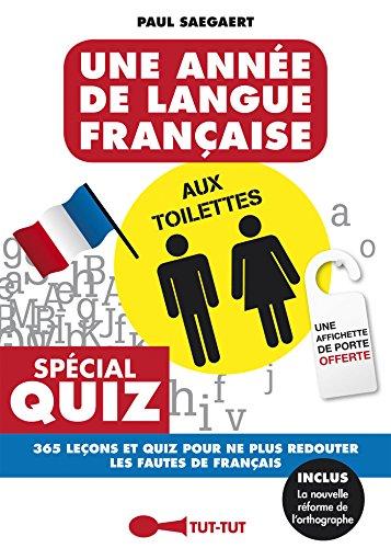 Une année de langue française aux toilettes: 365 leçons et quiz pour ne plus redouter les fautes de français par Paul Saegaert