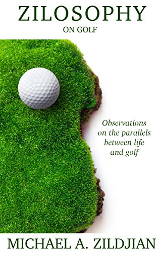 Zilosophy on Golf: Observations on the parallels between life and golf (English Edition) por Michael A Zildjian