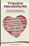 Trauma Herzinfarkt: Die psychische Bewältigung einer Herz-Kreislauf-Erkrankung