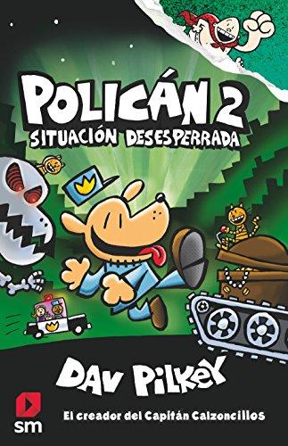 Policán 2: Situación desesperrada (Capitán Calzoncillos) por Dav Pilkey