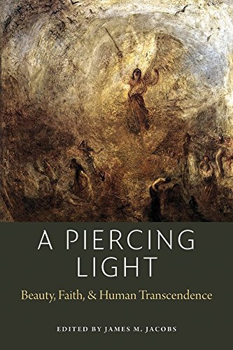 A Piercing Light: Beauty, Faith, and Human Transcendence
