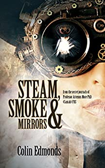 Steam, Smoke & Mirrors: A magical steampunk mystery that will have you hooked (Michael Magister and Phoebe Le Breton Book 1) by [Edmonds, Colin]