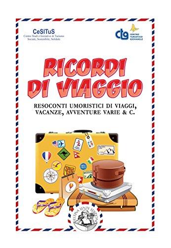 Ricordi di viaggio: Resoconti umoristici di viaggi, vacanze, avventure varie & C. (Piccola Biblioteca del Sorriso)