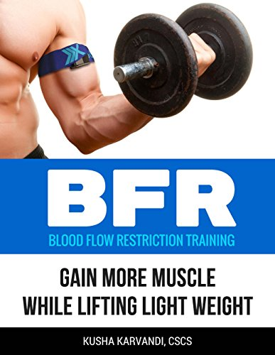 BFR - Blood Flow Restriction Training: Gain More Muscle While Lifting Light Weight (English Edition) por Kusha Karvandi