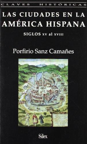 Las ciudades en la América Hispana (Colección claves históricas) por Porfirio Sanz Camañes