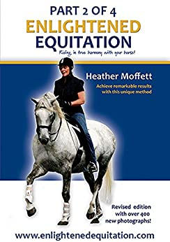 Enlightened Equitation: Riding in True Harmony with Your Horse: Part 2 of 4 (Chapters 4-7) (English Edition)