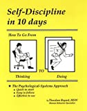 Self-Discipline in 10 days: How To Go From Thinking to Doing by Theodore Bryant (2011-05-02)