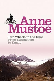 Two Wheels In The Dust: From Kathmandu to Kandy by [Mustoe, Anne]
