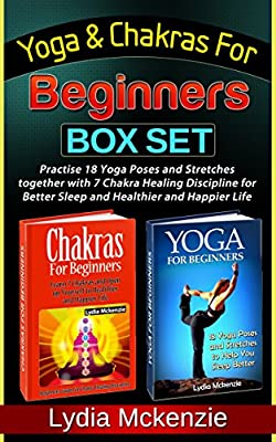 Yoga & Chakras For Beginners Box Set: Practise 18 Yoga Poses and Stretches together with 7 Chakra Healing Discipline for Better Sleep and Healthier and ... for beginners books) (English Edition)