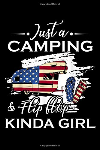 Just a CAMPING & Flip flop KINDA GIRL: just a camping and flip flops kinda girl camper gifts Journal/ Notebook Blank Lined Ruled 6''x9'' 120 Pages