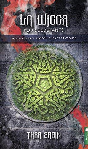 La Wicca pour débutants - Fondements philosophiques et pratiques par Thea Sabin