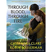 Through Blood, Through Fire (Ghosts of the Shadow Market Book 8) (English Edition)