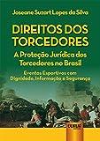 Direitos dos Torcedores. A Proteção Jurídica dos Torcedores no Brasil