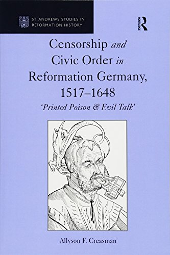 Censorship and Civic Order in Reformation Germany, 1517-1648: 'Printed Poison & Evil Talk' (Talk-text-f)