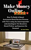 Make Money Online: How To Build A Smart Automated Book Review Process with VA's using An Autoresponder with Intelligent Yet Sensitive Email Follow-up Sequence On Demand (English Edition)