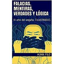 FALACIAS. MENTIRAS, VERDADES y LÓGICA: El arte del engaño. (ILUSTRADO).
