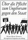 Über die Pflicht zum Ungehorsam gegen den Staat (Civil Disobedience) (Vollständige deutsche Ausgabe) (Snowden Edition)