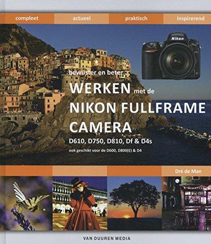 Werken met de Nikon fullframe camera: D610, D750, D810, Df en D4s: ook geschikt voor de D600, D800(E) en D4 (Bewuster en beter) (D600-video)