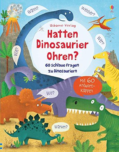 Hatten Dinosaurier Ohren?: 60 schlaue Fragen zu Dinosauriern