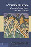 Sexuality in Europe: A Twentieth-Century History (New Approaches to European History, Band 45)