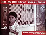 Don't Look At Me Different No Me Veas Diferente: Voices from the Projects Voces de los Proyectos Tucson, Arizona 1943-2000