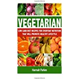 Vegetarian: Low Carb Diet Recipes for Everyday Nutrition That Will Promote Healthy Lifestyle