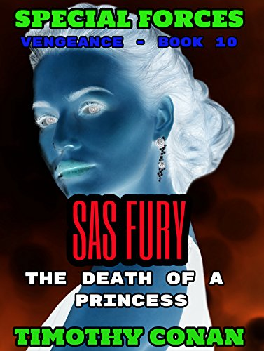 THE DEATH OF A PRINCESS - SAS FURY! SPECIAL FORCES VENGEANCE (10)