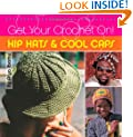 Get Your Crochet On!: Hip Hats & Cool Caps: Hip Hats and Cool Caps