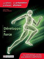 Les cahiers pratiques de la préparation physique - Développer sa force