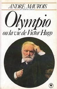 Olympio ou la vie de Victor Hugo par André Maurois