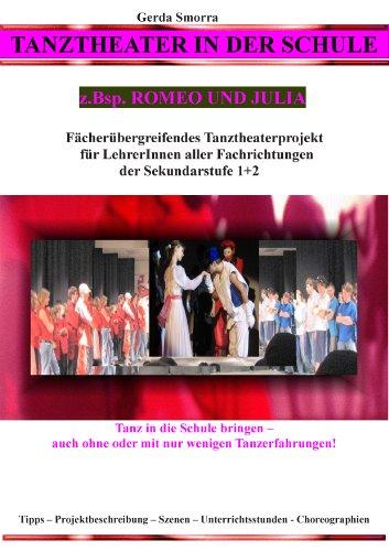 Tanztheater in der Schule - z.Bsp. Romeo und Julia: Fächerübergreifendes Tanztheaterprojekt für LehrerInnen aller Fachrichtungen der Sek1+2 - Tanz in die ... Szenen - Unterrichtsstunden - Choreographien (Romeo Und Julia-studie Edition)