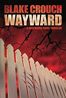 Wayward (The Wayward Pines Trilogy, Book 2) von [Crouch, Blake]