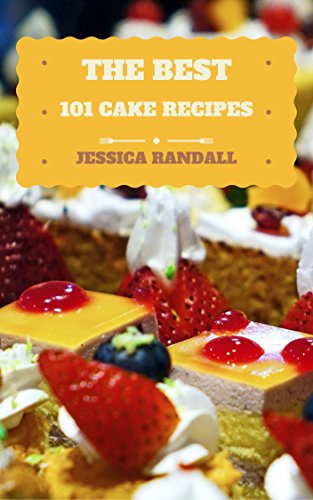 Cookies: The Best 101 Cake Recipes (Cake, Cookbook, Cake, Recipe Book, Desserts, Sugar Cake Recipe, Easy Baking Cakes, Top Delicious Thanksgiving, Christmas, Holiday Cakes) (The Best 101 Recipes)