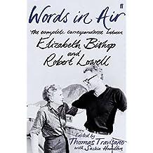 Words in Air: The Complete Correspondence between Elizabeth Bishop and Robert Lowell by Elizabeth Bishop (2008-11-06)